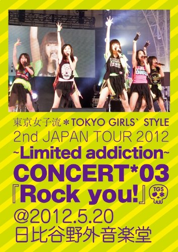 2nd JAPAN TOUR 2012~Limited addiction~ CONCERT*03『Rock you!』@2012.5.20
